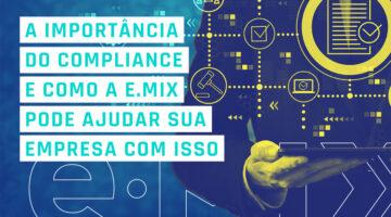 A importância do compliance e como a e.Mix pode ajudar sua empresa com isso