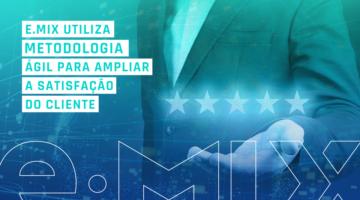 e.Mix utiliza metodologia ágil para ampliar a satisfação do cliente